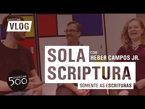 SOLA SCRIPTURA (com Heber Campos Jr.) - Purples Vlog