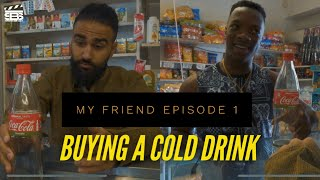 MY FRIEND EPISODE 1 - Buying A Cold drink (Skits By Sphe)