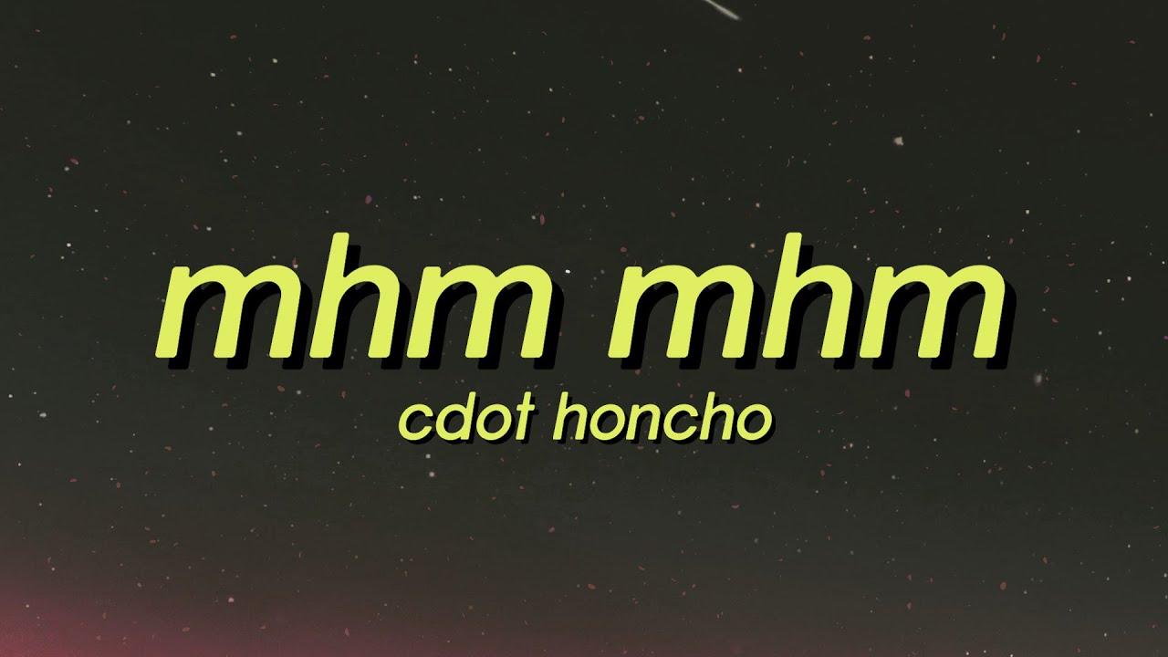 Cdot Honcho - Mhm Mhm (Lyrics) mhm mhm mhm mhm tiktok song