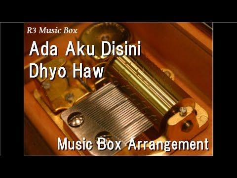 Ada Aku Disini/Dhyo Haw [Music Box]
