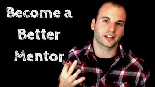 3 Mentoring Tips - How To Become A Better Mentor