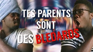 TES PARENTS SONT DES BLÉDARDS ?