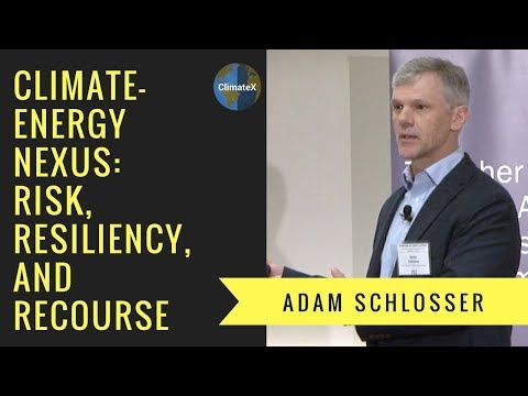 Adam Schlosser: Climate-Energy Nexus, Risk, Resiliency, and Recourse