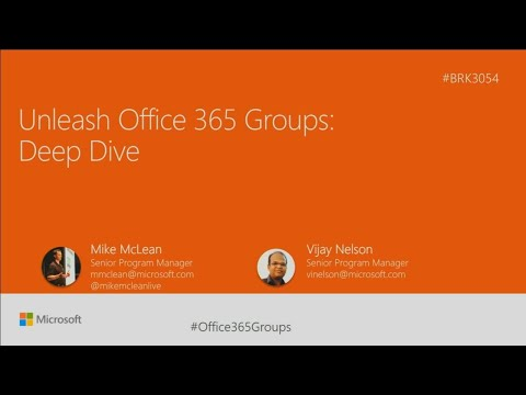 Unleash Office 365 Groups: Deep dive  | BRK3054