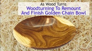 Woodturning To Remount And Finish Golden Chain Bowl