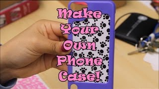 Make Your Own Phone Case!