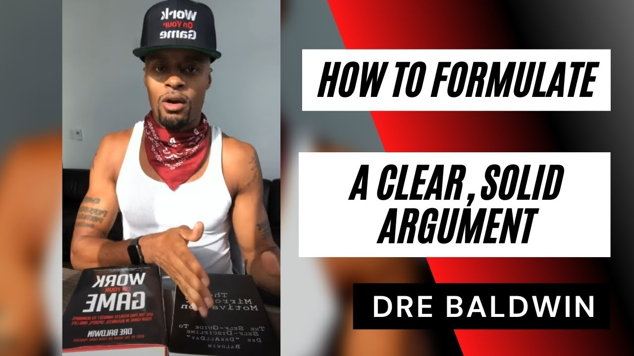 How To Formulate A Clear, Solid Argument | Dre Baldwin