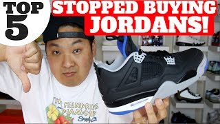 TOP 5 REASONS I STOPPED BUYING JORDAN RETROS!