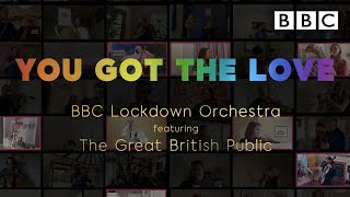 'You Got The Love' performed by the BBC Lockdown Orchestra feat. the Great British Public - BBC
