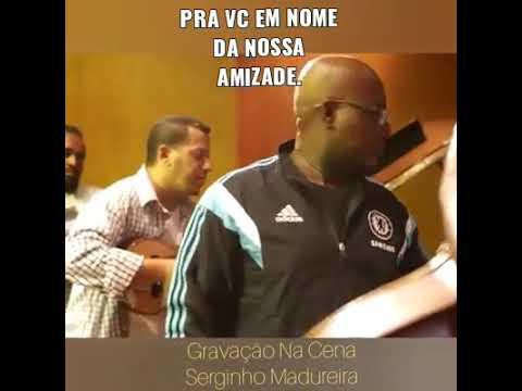 Serguinho Madureira - Pra Você Em Nome Da Nossa Amizade