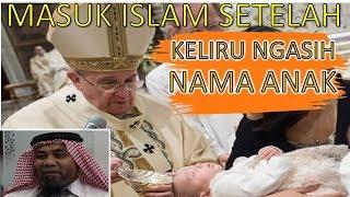 KELIRU MEMBERI NAMA ANAKNYA - PRIA KATOLIK INI MASUK ISLAM