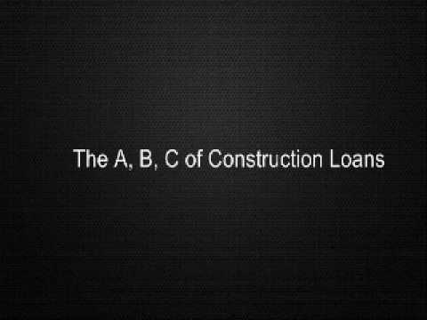 The A, B, C of Construction Loans