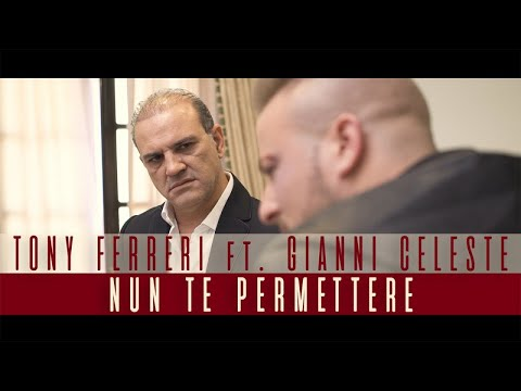 Tony Ferreri Ft. Gianni Celeste - Nun Te Permettere (Video Ufficiale 2017)