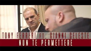 Tony Ferreri Ft. Gianni Celeste - Nun Te Permettere (Video Ufficiale 2017) thumbnail