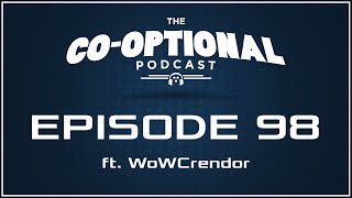 The Co-Optional Podcast Ep. 98 ft. WoWCrendor [strong language] - November 12, 2015