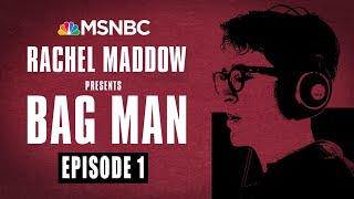 Bag Man Podcast - Episode 1: An Unsettling Secret | Rachel Maddow | MSNBC
