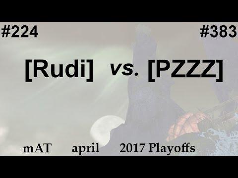 2017 April mAT Playoffs: [Rudi] vs. [PZZZ]