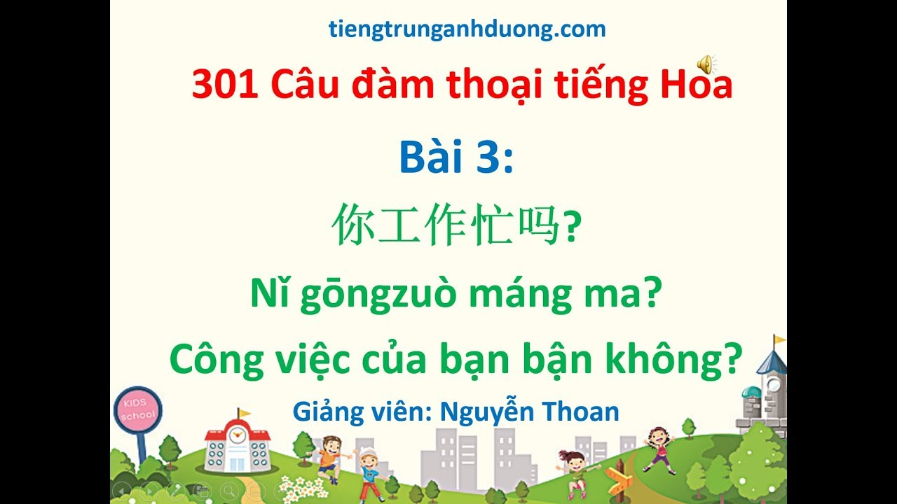 Giáo trình 301 câu đàm thoại tiếng Hoa (bài 3): Công việc của bạn bận không?