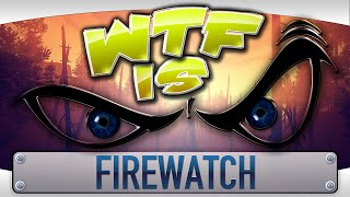 ► WTF Is... - Firewatch ?
