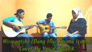 MIRASANTIKA BANG HAJI RHOMA IRAMA  COVER BY VOICE AKUSTIK