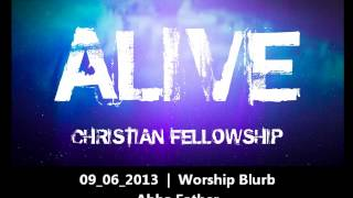 Alive Christian Fellowship | Worship Blurb - Abba Father (09.06.2013)