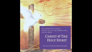 March 21, 2021 - The Worship Lab - Christ & The Holy Spirit - Community