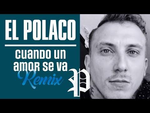 El Polaco - Cuando un amor se va │ Remix 2018