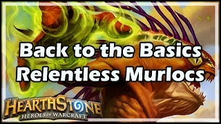[Hearthstone] Back to the Basics: Relentless Murlocs