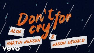 Alok, Martin Jensen, Jason Derulo - Don't Cry For Me (Official Lyric Video)