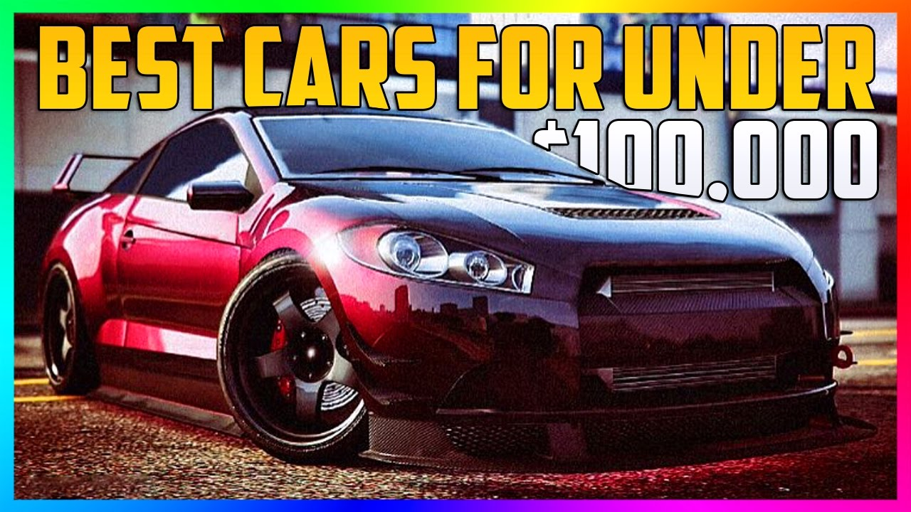 Best Cars Under 100000 >> BEST GTA ONLINE CARS TO BUY UNDER $100,000 - MOST ...