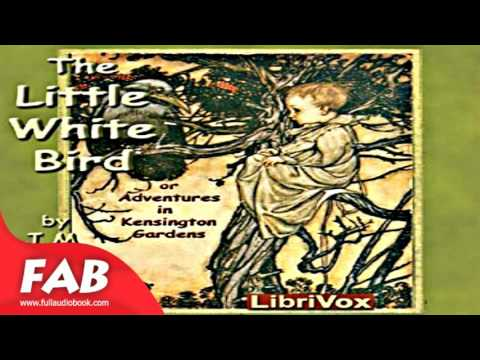 The Little White Bird Full Audiobook by J. M. BARRIE by Children's Fiction, General Fiction