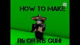 ROBLOX | Scripting Series How to make R6/R15 Gun