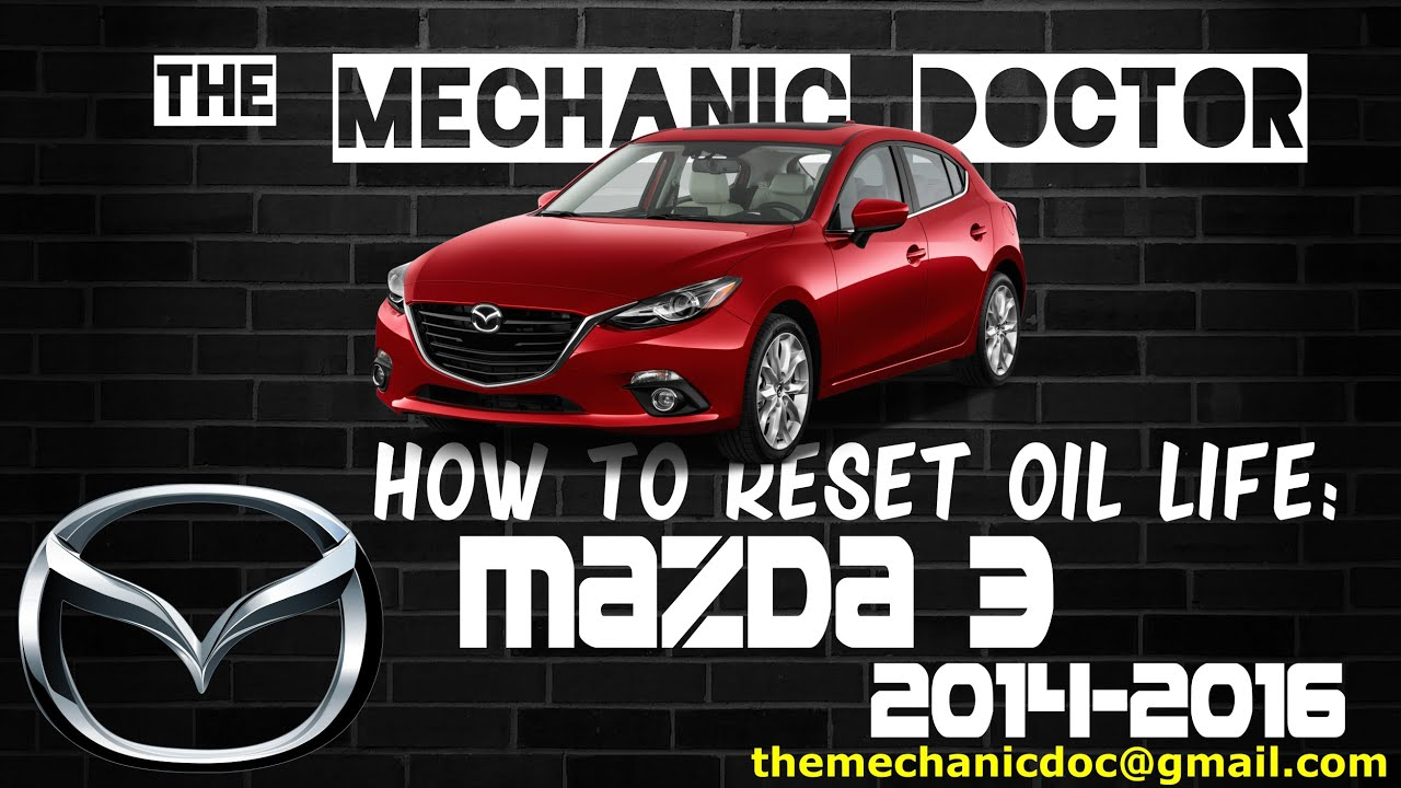 2014 Mazda 3 Oil Change >> How To Reset Oil Light Mazda 3 2014 2015 2016