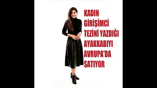 Kadın girişimci Nazlı Karabulut, tezini yazdığı ayakkabıyı Avrupa'da satıyor