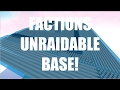 HOW TO BUILD AN UNRAIDABLE FACTIONS BASE!