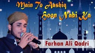 Naat - Main To Aashiq Hoon Nabi Ka - Farhan Ali Qadri Naats - Best Naat Sharif Video - Mash Allah
