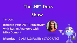 The .NET Docs Show - Increase your .NET Productivity with Roslyn Analyzers