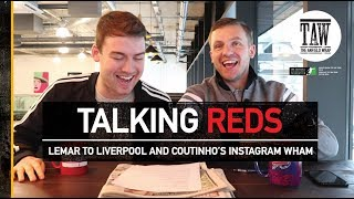 Talking Reds: Lemar To Liverpool And Coutinho's Instagram Wham