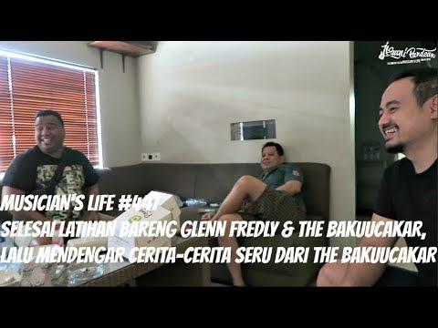 MUSICIAN'S LIFE #447 | KELAR LATIHAN WITH GLENN FREDLY & THE BAKUUCAKAR & DENGER CERITA SERU MEREKA