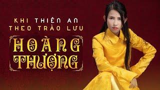 KHI THIÊN AN THEO TRÀO LƯU HOÀNG THƯỢNG | Tổng hợp TikTok | When Thien An Follows The King Trend