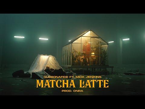 MATCHA LATTE - FT. MICK JENKINS (PROD. ONRA)