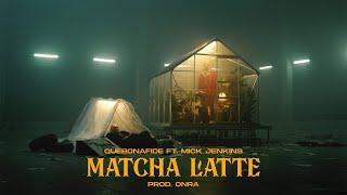 QUEBONAFIDE FT. MICK JENKINS - MATCHA LATTE (PROD. ONRA)