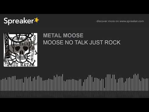 MOOSE NO TALK JUST ROCK