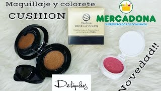 NOVEDAD MERCADONA! Bases y coloretes CUSHION Deliplus REVIEW