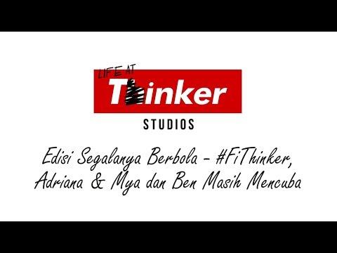 Life At Thinker: Edisi Segalanya Berbola, #FiThinker, Adriana & Mya dan Ben Masih Mencuba