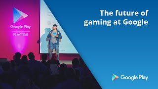 The future of gaming at Google