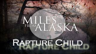 Miles From Alaska - Rapture Child (NEW 2012) Lyrics