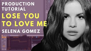 Selena Gomez - Lose You To Love Me - Production Tutorial