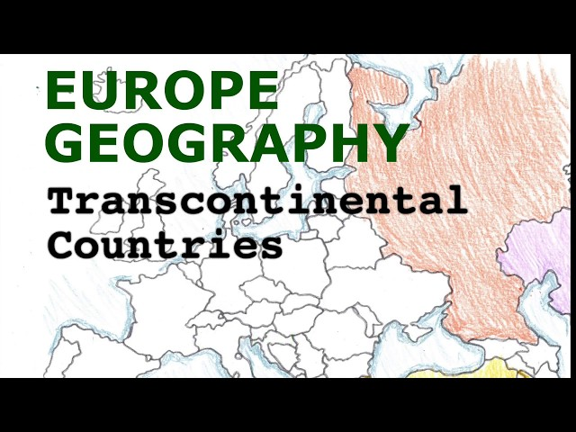 Europe Geography Song, Transcontinental Countries
