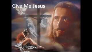 Give Me Jesus - Fernando Ortega + Lyrics